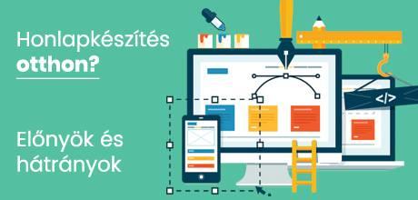Weboldal készítés otthon előnyei és hátrányai